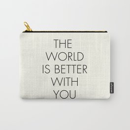 The world is better with You, positive thinking, strong woman, bedroom wall art, minimalist typography, Carry-All Pouch