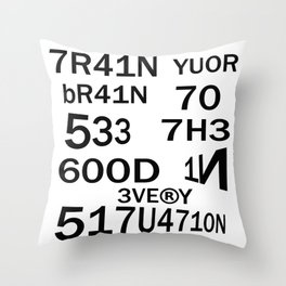 TRAIN YOUR BRAIN TO SEE THE GOOD IN EVERY SITUATION Throw Pillow