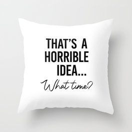 That's a Horrible Idea What Time Shirt. Best friend gift. Besties Birthday. Sassy southern girl Throw Pillow
