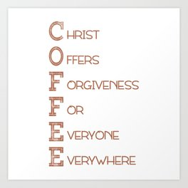 COFFEE,Christian,Christ Offers Forgiveness For Everyone Everywhere.Bible Art Print