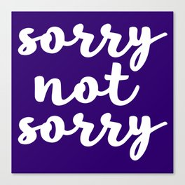 Sorry not sorry Canvas Print