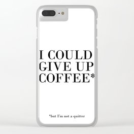 I could give up coffee Clear iPhone Case
