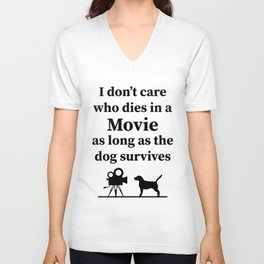 I don't care who dies in a move as long as the dog survives. Unisex V-Neck