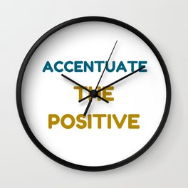 ACCENTUATE THE POSITIVE Wall Clock