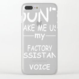 FACTORY-ASSISTANT-tshirt,-my-FACTORY-ASSISTANT-voice Clear iPhone Case