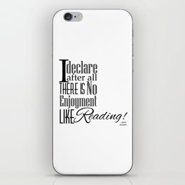 I Declare After All There Is No Enjoyment Like Reading - Jane Austen Quote from Pride and Prejudice iPhone Skin