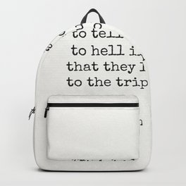 Tact is the ability to tell someone to go to hell in such a way that they look forward to the trip. Backpack