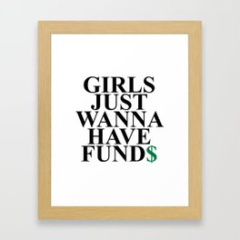 Girls Just Wanna Have Fund$ Funny Quote Framed Art Print