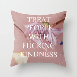 TREAT PEOPLE WITH F*CKING KINDNESS Throw Pillow