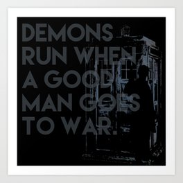 demons run when a good man goes to war -  Dr. Who Art Print