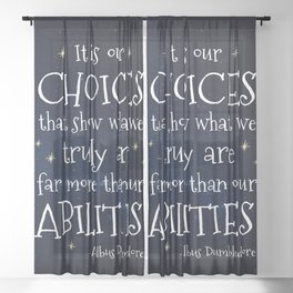 IT IS OUR CHOICES THAT SHOW WHAT WE TRULY ARE - HP2 DUMBLEDORE QUOTE Sheer Curtain