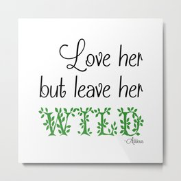 Love her but leave her Wild-Green Metal Print