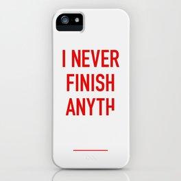 I Never Finish Anyth iPhone Case