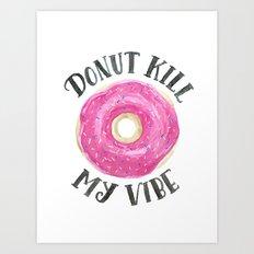 Donut Kill My Vibe Art Print