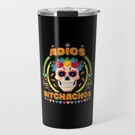 Cinco De Mayo Adios Bitchachos Day Of The Dead Sugar Skull Travel Mug
