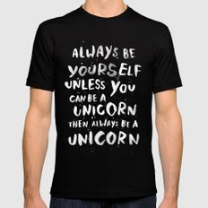 Always be yourself. Unless you can be a unicorn, then always be a unicorn. Mens Fitted Tee MEDIUM Black