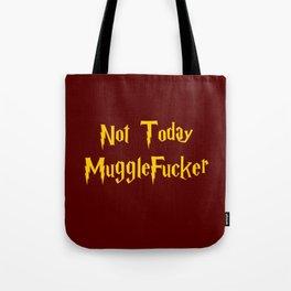 Not Today MuggleFucker Tote Bag