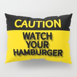 WATCH YOUR HAMBURGER CAUTION SIGN Pillow Sham