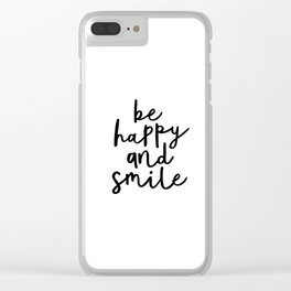 Be Happy and Smile black and white monochrome typography poster design home wall bedroom decor Clear iPhone Case