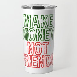 """""""Make Money Not Friends"""" tee design. Makes an awesome gift to your family and friends too. Travel Mug"""
