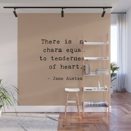 THERE IS NO CHARM EQUAL TO TENDERNESS OF HEART. Wall Mural