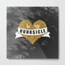 Be My Hunksicle Metal Print