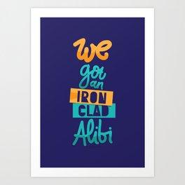 IRONCLAD ALIBI Art Print