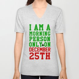 I am a morning person only on December 25th Unisex V-Neck