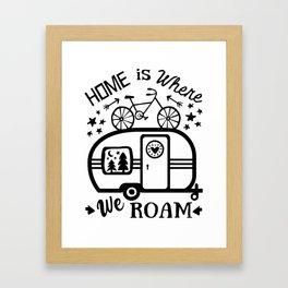 Home Is Where We Roam Rv Camper Road Trip Framed Art Print
