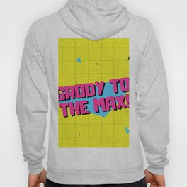 Grody To The Max 80s Retro Funny Gifts Hoody