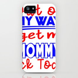 Out of My Way I Get My Mommy Back Today Military Homecoming iPhone Case