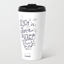 I fell in love the way you fall asleep: slowly, then all at once Travel Mug