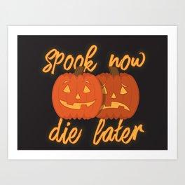 Spook Now Die Later Art Print