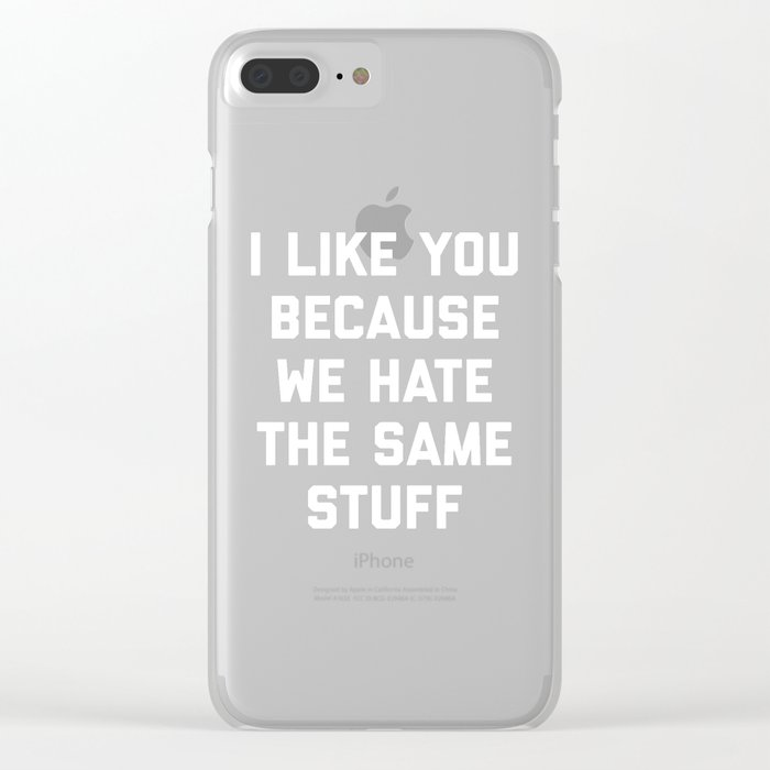 Hate Same Stuff Funny Quote Clear iPhone Case