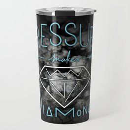 PRESSURE makes DIAMONDS Travel Mug