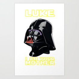 LUKE I AM YOUR MOTHER Art Print