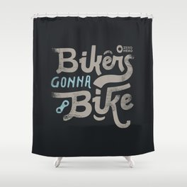 Bikes gonna bike Shower Curtain
