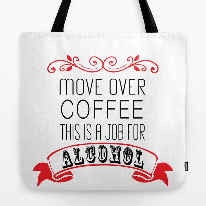 Move Over Coffee This Is A Job For Alcohol Tote Bag By Shelleywinters Society6