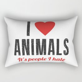 I Love Animals. It's People I Hate Rectangular Pillow