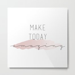 Make Today Amazing Typography Sign Metal Print