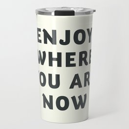 Just enjoy where you are now, wanderlust quote, positive vibes, inspiration, motivational, be happy Travel Mug