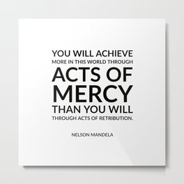 Nelson Mandela Quotes - Acts of mercy Metal Print