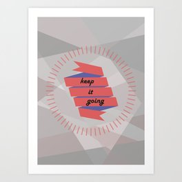 Keep it going Art Print