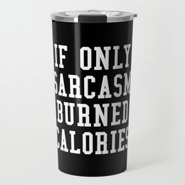 If Only Sarcasm Burned Calories (Black & White) Travel Mug
