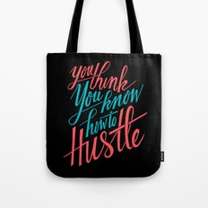 You Think You Know How to Hustle Tote Bag