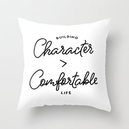 Character is Greater than Comfort Motivational Quote Throw Pillow
