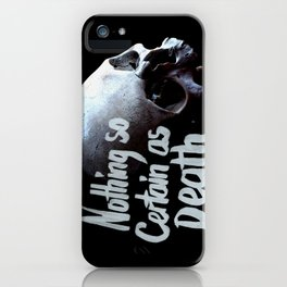 Nothing so certain as death iPhone Case