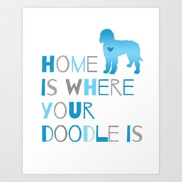 Home is where your Doodle is, Art for the Labradoodle or Goldendoodle dog lover Art Print
