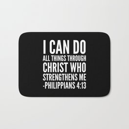 I CAN DO ALL THINGS THROUGH CHRIST WHO STRENGTHENS ME PHILIPPIANS 4:13 (Black & White) Bath Mat