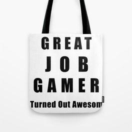 Great Job Gamer Funny Tote Bag